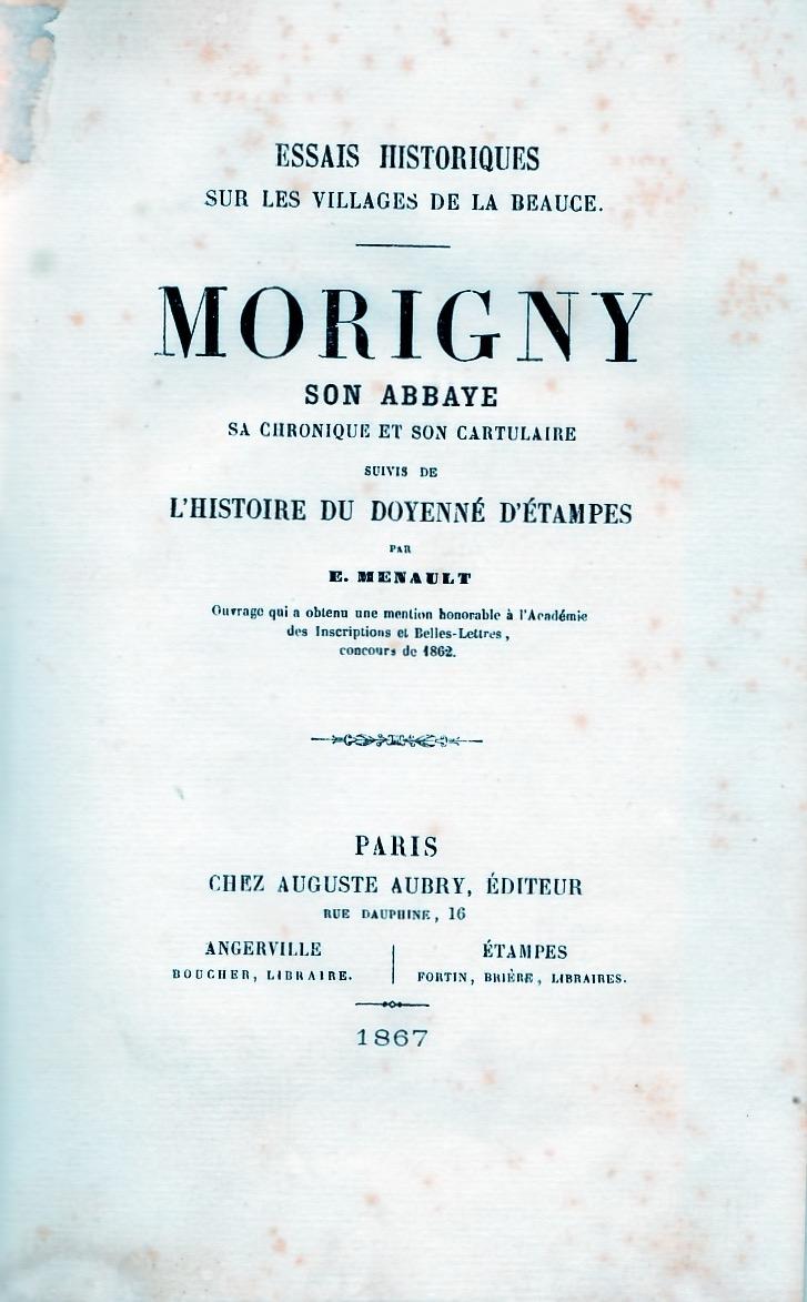Morigny, son abbaye, sa chronique et son cartulaire.Suivi de l'histoire du doyenné dEtampes.