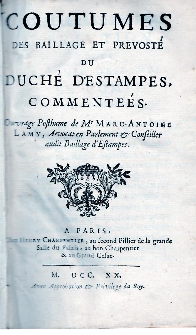 Coutumes des baillage et prevosté du Duché d'Etampes, commentées par Marc-Antoine Lamy